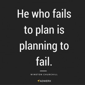 He who fails to plan is planning to fail - winston Churchill