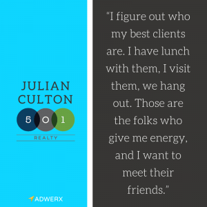 """I figure out who my best clients are. I have lunch with them, I visit them, we hang out. Those are the folks who give me energy, and I want to meet their friends."""