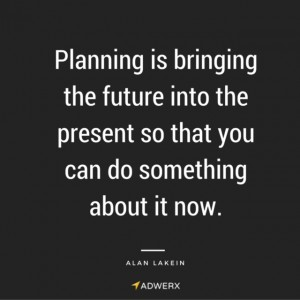 Planning is bringing the future into the present so that you can do something about it now. - Alan Lakein