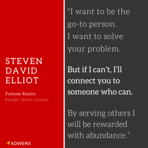 Steven David Elliot Fathom Realty I want to be the go-to person. I want to be valuable.