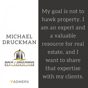 My goal is not to hawk property. I am an expert and a valuable resource for real estate, and I want to share that expertise with my clients.