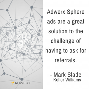 Adwerx Sphere ads are a great solution to the challenge of having to ask for referrals.