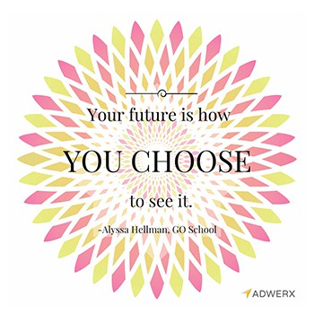 Your future is how you choose to see it by Alyssa Hellman The Go School Realty