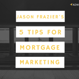 Jason Frazier's 5 Tips for Mortgage Marketing