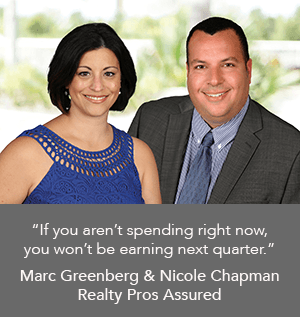 "Marc Greenberg and Nicole Chapman Realty Pros Assured ""If you aren't spending right now, you won't be earning next quarter."